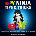 Ebay Ninja Tips & Tricks: Save Time,...