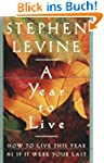 A Year to Live: How to Live This Year...
