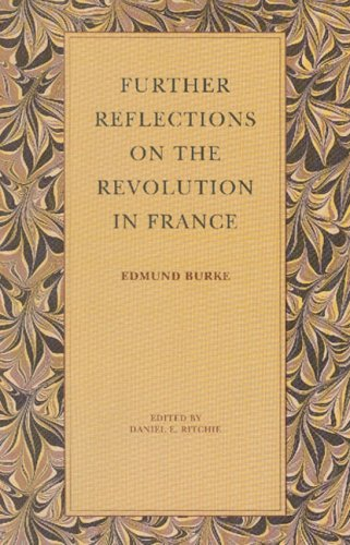 Further Reflections on the Revolution in France, EDMUND BURKE, DANIEL E. RITCHIE