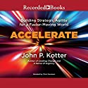Accelerate: Building Stategic Agility for a Faster-Moving World Audiobook by John P. Kotter Narrated by Chris Sorenson