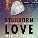 Stubborn Love Audiobook by Wendy Owens Narrated by Caitlin Kelly