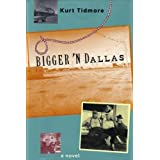 Bigger 'N Dallas: A Novelby Kurt Tidmore