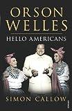 Orson Welles: Hello Americans (v. 2) (0099462613) by Callow, Simon