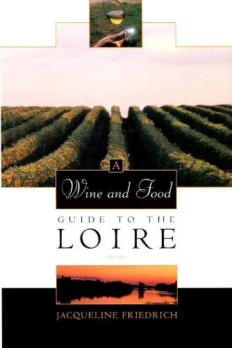 a-wine-and-food-guide-to-the-loire-veuve-clicquot-wine-book-of-the-year-by-jacqueline-friedrich-1996