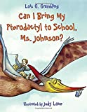 Can I Bring My Pterodactyl to School, Ms. Johnson? (Prehistoric Pets)