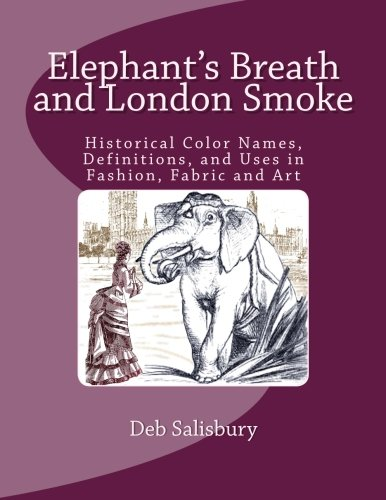 Elephant's Breath and London Smoke: Historical Color Names, Definitions, and Uses in Fashion, Fabric and Art PDF