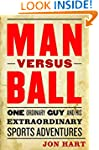 Man versus Ball: One Ordinary Guy and...