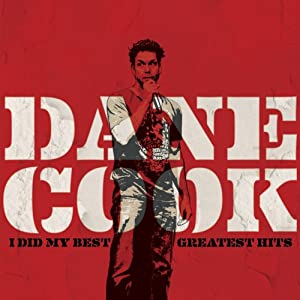 I Did My Best: Greatest Hits | [Dane Cook]