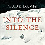 Into the Silence: The Great War, Mallory, and the Conquest of Everest   Wade Davis