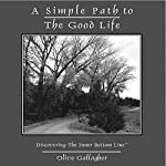 A Simple Path to the Good Life: Discovering the Inner Bottom Line | Olive Gallagher