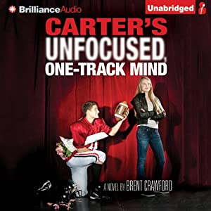 Carter's Unfocused, One-Track Mind: A Novel | [Brent Crawford]