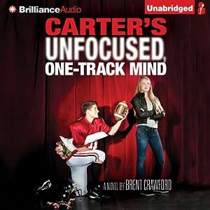 Carter's Unfocused, One-Track Mind: A Novel | [Brent Crawford]