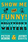 img - for Show Me the Funny!: At the Writers' Table with Hollywood's Top Comedy Writers book / textbook / text book