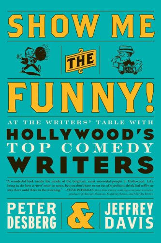 Show Me the Funny!: At the Writers' Table with...