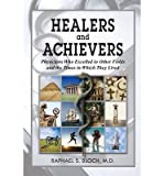img - for { [ HEALERS AND ACHIEVERS: PHYSICIANS WHO EXCELLED IN OTHER FIELDS AND THE TIMES IN WHICH THEY LIVED ] } Bloch M D, Raphael S ( AUTHOR ) May-01-2012 Paperback book / textbook / text book