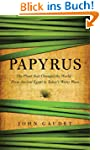 Papyrus: The Plant that Changed the W...