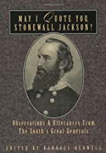 May I Quote You, Stonewall Jackson: Observations and Utterances of the South's Great Generals (May I Quote You--?,)