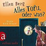 Alles Tofu, oder was?: (K)ein Koch-Roman | Ellen Berg