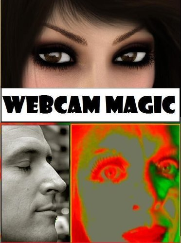 Webcam Magic: The Transformance Guide to the Art, Technology & Psychology of Perfecting Your Video & Chat Persona