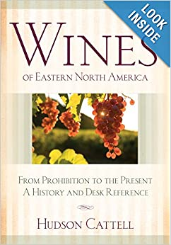 Wines of Eastern North America: From Prohibition to the Present - A History and Desk Reference by Hudson Cattell