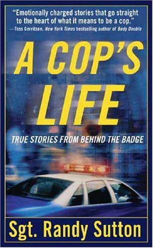 A Cop's Life: True Stories from the Heart Behind the Badge