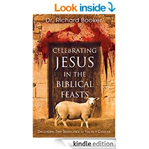 Celebrating Jesus in the Biblical Feasts: Discovering Their Significance to You as a Christian: 1