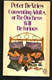 Consenting Adults: Or, The Duchess Will Be Furious (0140058338) by DeVries, Peter