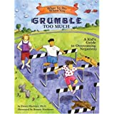 What to Do When You Grumble Too Much: A Kid's Guide to Overcoming Negativity (What to Do Guides for Kids)by Dawn Huebner