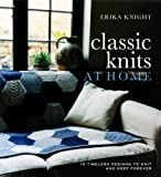 Classic Knits at Home: 15 Timeless Designs to Knit and Keep Forever (0307394697) by Knight, Erika