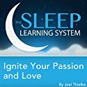 Ignite Your Passion and Love with Hypnosis, Meditation, and Affirmations (The Sleep Learning System) Speech by Joel Thielke Narrated by Joel Thielke