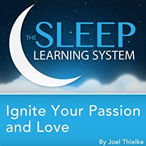 Ignite Your Passion and Love with Hypnosis, Meditation, and Affirmations (The Sleep Learning System) Speech