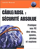 ADSL/Cble : scurit absolue - Protgez votre PC des virus, pirates et espions
