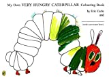 Eric Carle My Own Very Hungry Caterpillar Colouring Book (The Very Hungry Caterpillar)