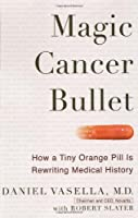 Magic Cancer Bullet: How a Tiny Orange Pill May Rewrite Medical History