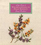 Read Little Book Of Wildflowers In Silk Ribbon (Little Book Craft) on-line
