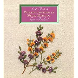 Little Book Of Wildflowers In Silk Ribbon (Little Book Craft)