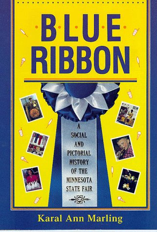 Blue Ribbon: A Social And Pictorial History Of The Minnesota State Fair - Karal A. Marling