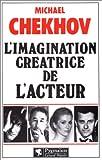 L'imagination créatrice de l'acteur (French Edition) (2857044429) by Chekhov, Michael
