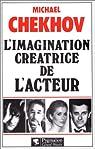 L'imagination cr�atrice de l'acteur par Chekhov