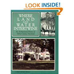 Where Land and Water Intertwine: An Architectural History of Talbot County, Maryland (Maryland Historic Trust)