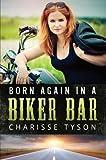 img - for Born Again in a Biker Bar: A Memoir by Charisse Ann Tyson (2015-03-24) book / textbook / text book