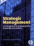 Strategic Management: A Fresh Approach to Developing Skill, Knowledge and Creativity (0749435836) by Joyce, Paul