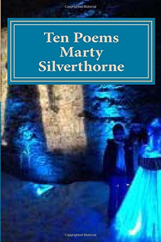 Marty Silverthorne Ten Poems (Digital & Print Chapbooks Special Series) (Volume 12)