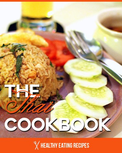 The Thai Cookbook: Delicious & Easy Thai Recipes For Breakfast, Lunch & Dinner! by Healthy Eating Recipes