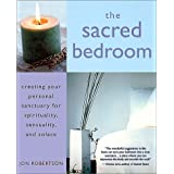 The Sacred Bedroom: Creating Your Personal Sanctuary ~ Jon Robertson