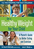 Get a Healthy Weight for Your Child: A Parent's Guide to Better Eating and Exercise