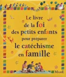 Le livre de la foi des petits enfants pour préparer le catéchisme en famille