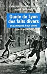 Guide de Lyon des faits divers : De l'Antiquit� � nos jours par Simon-L�nack