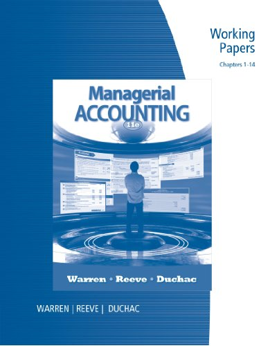 Working Papers, Chapters 1-14 for Warren/Reeve/Duchac's Managerial Accounting, 11th