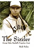 The Sizzler: George Sisler, Baseball's Forgotten Great